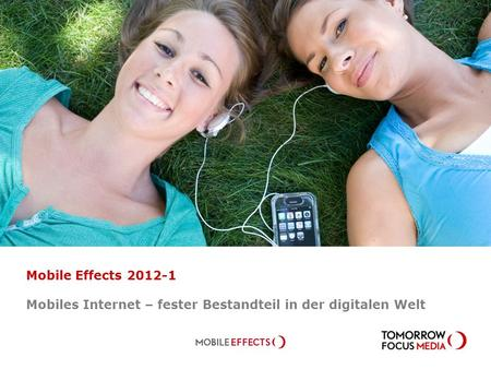 Mobile Effects 2012-1 Mobiles Internet – fester Bestandteil in der digitalen Welt.