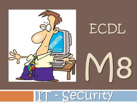 ECDL M8 IT - Security (confidential: vertraulich).