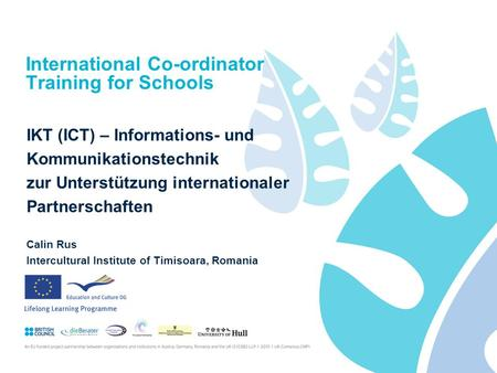 International Co-ordinator Training for Schools IKT (ICT) – Informations- und Kommunikationstechnik zur Unterstützung internationaler Partnerschaften Calin.