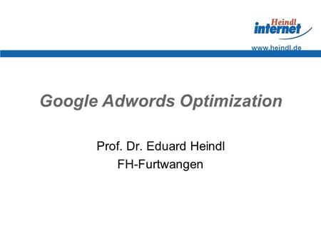 Www.heindl.de Google Adwords Optimization Prof. Dr. Eduard Heindl FH-Furtwangen.