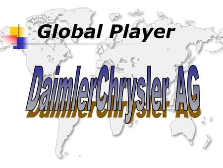 Global Player DaimlerChrysler AG.
