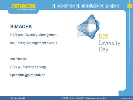 © SIMACEK Facility Management Group GmbHwww.simacek.atB2B Diversity Day 201117.02.2014 08:39 SIMACEK CSR und Diversity Management bei Facility Management.