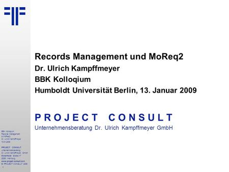 1 BBK Kolloqium Records Management & MoReq2 Dr. Ulrich Kampffmeyer 13.01.2009 PROJECT CONSULT Unternehmensberatung Dr. Ulrich Kampffmeyer GmbH Breitenfelder.