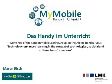 Das Handy im Unterricht Workshop of the LondonMobileLearingGroup on the Alpine Rendez-Vous 'Technology-enhanced learning in the context of technological,