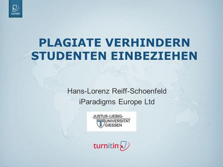 ©2012 iParadigms, LLC All rights reserved. Confidential PLAGIATE VERHINDERN STUDENTEN EINBEZIEHEN Hans-Lorenz Reiff-Schoenfeld iParadigms Europe Ltd.