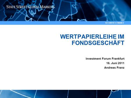 1 SECURITIES FINANCE WERTPAPIERLEIHE IM FONDSGESCHÄFT Investment Forum Frankfurt 16. Juni 2011 Andreas Franz To ADD division name or product: 1)Go to View: