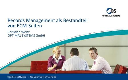 Records Management als Bestandteil von ECM-Suiten Christian Weisz OPTIMAL SYSTEMS GmbH.