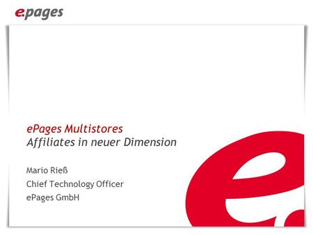 EPages Multistores Affiliates in neuer Dimension Mario Rieß Chief Technology Officer ePages GmbH.