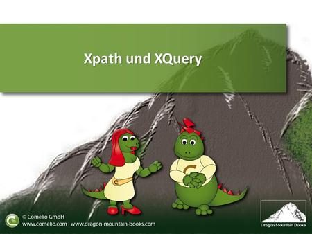 Xpath und XQuery.