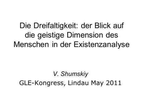 V. Shumskiy GLE-Kongress, Lindau May 2011