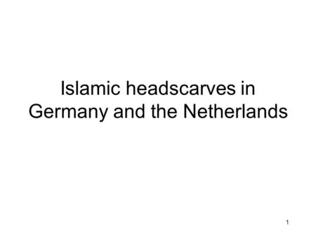 1 Islamic headscarves in Germany and the Netherlands.