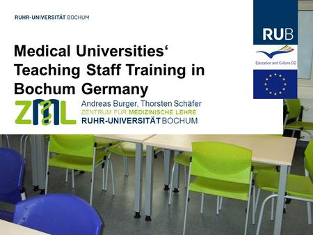 Medical Universities Teaching Staff Training in Bochum Germany Andreas Burger, Thorsten Schäfer ZENTRUM FÜR MEDIZINISCHE LEHRE RUHR-UNIVERSITÄT BOCHUM.