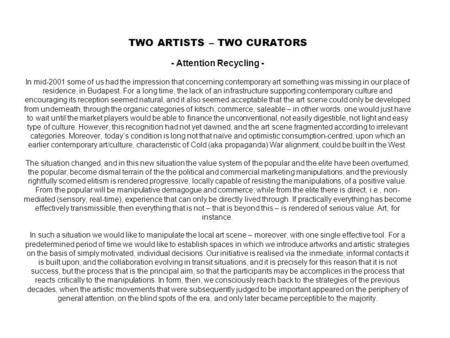 TWO ARTISTS – TWO CURATORS - Attention Recycling - In mid-2001 some of us had the impression that concerning contemporary art something was missing in.