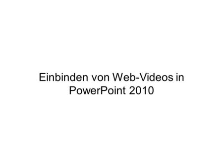 Einbinden von Web-Videos in PowerPoint 2010
