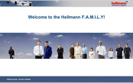 Welcome to the Hellmann F.A.M.I.L.Y!. Corporate DNA We Are Hellmann irst, People First ll About The Customers, Always aking It Work Better, Everyday nnovation.