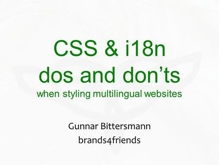 CSS & i18n dos and donts when styling multilingual websites Gunnar Bittersmann brands4friends.
