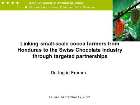 Berner Fachhochschule Hochschule für Agrar-, Forst- und Lebensmittelwissenschaften HAFL Linking small-scale cocoa farmers from Honduras to the Swiss Chocolate.