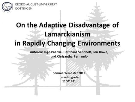 On the Adaptive Disadvantage of Lamarckianism in Rapidly Changing Environments Autoren: Ingo Paenke, Bernhard Sendhoff, Jon Rowe, und Chrisantha Fernando.