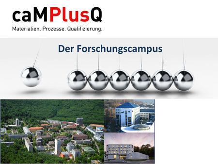 Der Forschungscampus. 20.02.2014 - Folie 2www.caMPlusQ.de Information technology Materials Engineering Bio- technology Key Technologies - 21st Century.