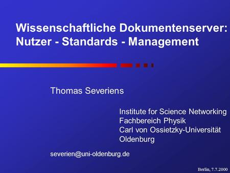 Wissenschaftliche Dokumentenserver: Nutzer - Standards - Management Thomas Severiens Institute for Science Networking Fachbereich Physik Carl von Ossietzky-Universität.