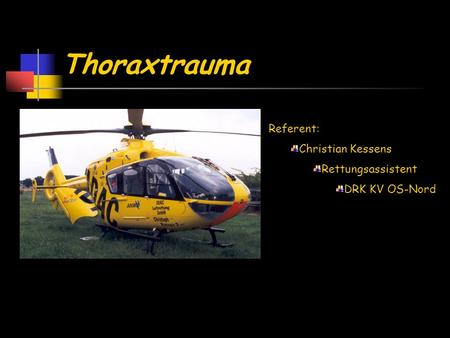 Thoraxtrauma Referent: Christian Kessens Rettungsassistent DRK KV OS-Nord.
