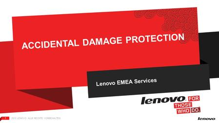 2013 LENOVO. ALLE RECHTE VORBEHALTEN. 1 ACCIDENTAL DAMAGE PROTECTION Lenovo EMEA Services.