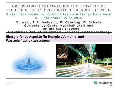 © Fraunhofer ISI Erster trinationaler Workshop / Premiere Atelier Trinational KIT, Karlsruhe, 19.11.2010 OBERRHEINISCHES UMWELTINSTITUT / INSTITUT DE RECHERCHE.