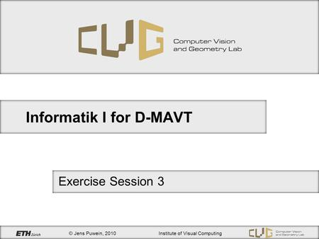 © Jens Puwein, 2010Institute of Visual Computing Informatik I for D-MAVT Exercise Session 3.