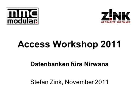 Access Workshop 2011 Datenbanken fürs Nirwana Stefan Zink, November 2011.