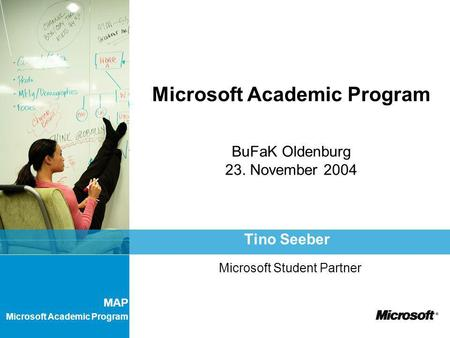 MAP Microsoft Academic Program Microsoft Academic Program BuFaK Oldenburg 23. November 2004 Tino Seeber Microsoft Student Partner.