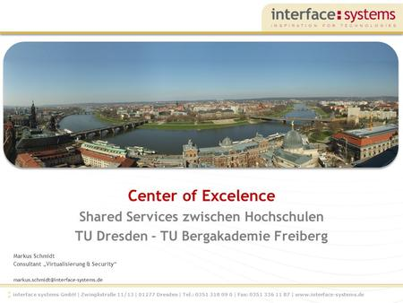 Interface systems GmbH | Zwinglistraße 11/13 | 01277 Dresden | Tel.: 0351 318 09 0 | Fax: 0351 336 11 87 | www.interface-systems.de Markus Schmidt Consultant.