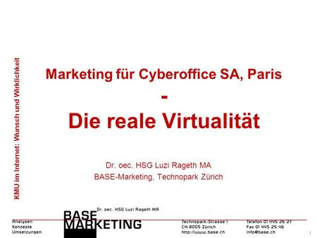KMU im Internet: Wunsch und Wirklichkeit 1 Marketing für Cyberoffice SA, Paris - Die reale Virtualität Dr. oec. HSG Luzi Rageth MA BASE-Marketing, Technopark.
