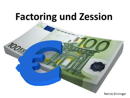Factoring und Zession Patrick Dirninger.