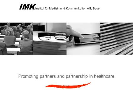 IMK Institut für Medizin und Kommunikation AG, Basel Promoting partners and partnership in healthcare.