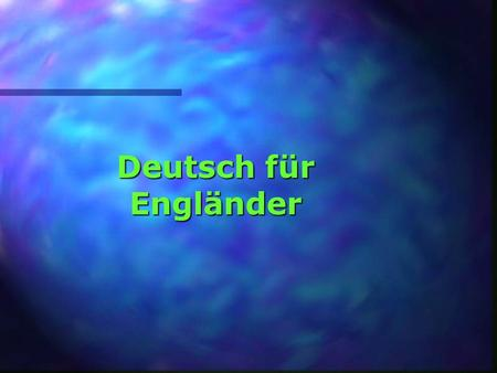 Deutsch für Engländer That have you so thought! Das hast Du Dir so gedacht!