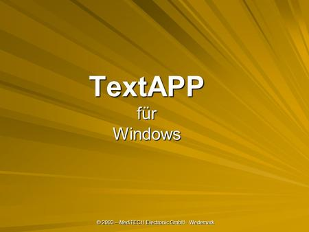 © 2003 – MediTECH Electronic GmbH - Wedemark TextAPP für Windows.