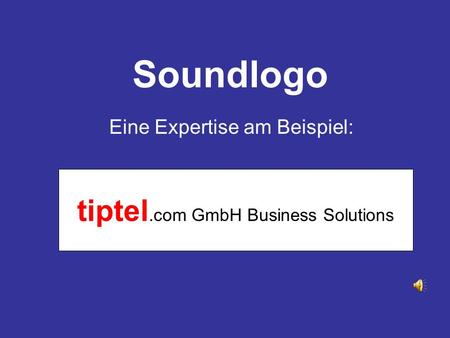 Soundlogo tiptel.com GmbH Business Solutions Eine Expertise am Beispiel:
