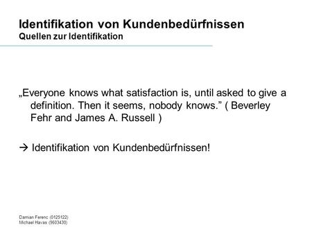 Damian Ferenc (0125122) Michael Havas (9603430) Identifikation von Kundenbedürfnissen Quellen zur Identifikation Everyone knows what satisfaction is, until.