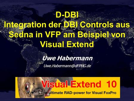 Uwe Habermann D-DBI Integration der DBI Controls aus Sedna in VFP am Beispiel von Visual Extend.