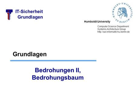 Humboldt University Computer Science Department Systems Architecture Group  IT-Sicherheit Grundlagen Bedrohungen II,