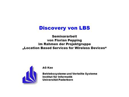 "Discovery von LBS Seminararbeit von Florian Pepping im Rahmen der Projektgruppe ""Location Based Services for Wireless Devices"" Kommentare zur Startfolie:"