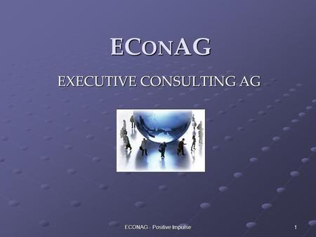 ECONAG - Positive Impulse 1 EC ON AG EXECUTIVE CONSULTING AG.