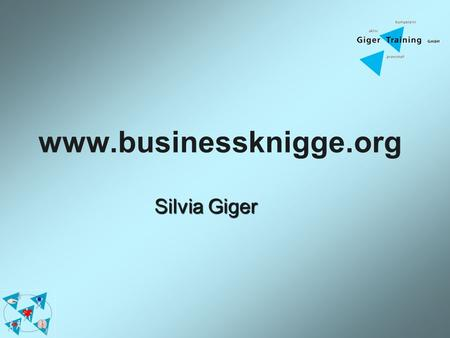 Www.businessknigge.org Silvia Giger. www.giger-training.ch.
