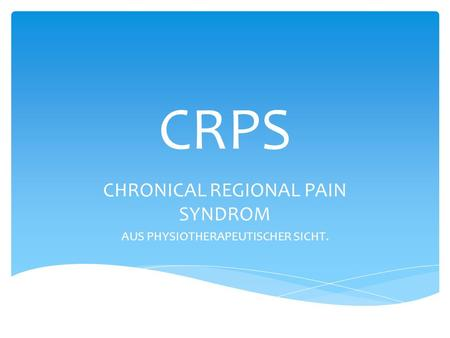 CHRONICAL REGIONAL PAIN SYNDROM AUS PHYSIOTHERAPEUTISCHER SICHT.