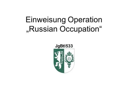 Einweisung Operation Russian Occupation JgBtl533.
