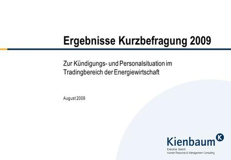 Executive Search Human Resource & Management Consulting Ergebnisse Kurzbefragung 2009 Zur Kündigungs- und Personalsituation im Tradingbereich der Energiewirtschaft.