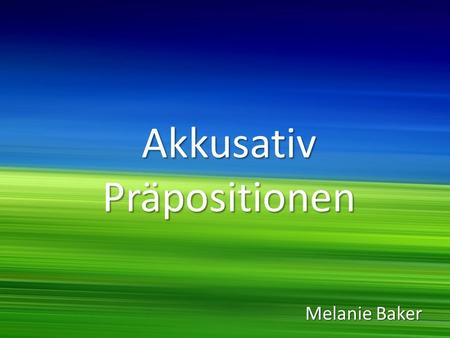 Akkusativ Präpositionen Melanie Baker. Akkusativ Präpositionen: – Durch - through – Für - for – Gegen – against; around (time) – Ohne - without – Um –
