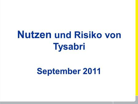 Nutzen und Risiko von Tysabri September 2011. *Post-marketing data includes patients exposed since 23 November 2004. This excludes a total of 4,700 patients.