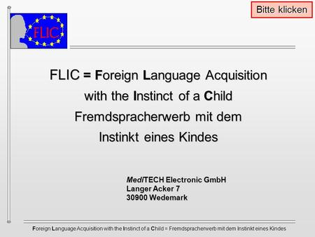 Foreign Language Acquisition with the Instinct of a Child = Fremdspracherwerb mit dem Instinkt eines Kindes FLIC = Foreign Language Acquisition with the.