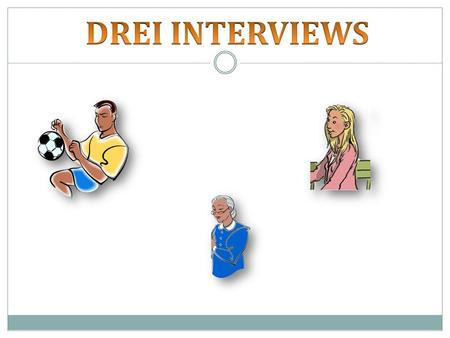 DREI INTERVIEWS.